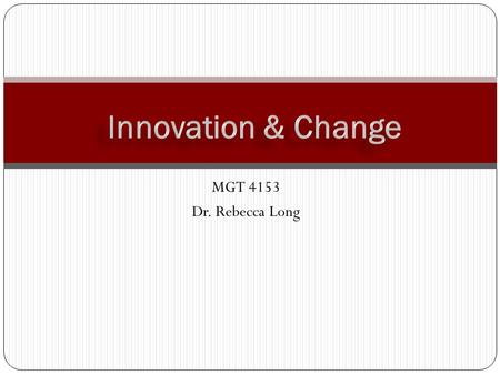 MGT 4153 Dr. Rebecca Long. Forces Driving the Need for Change Long 2 More Large-Scale Changes in Organizations Structure change Mergers, joint ventures,