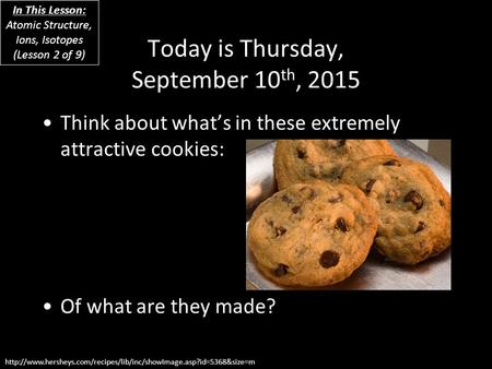 Today is Thursday, September 10 th, 2015 Think about what's in these extremely attractive cookies: Of what are they made?