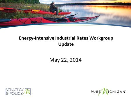 Energy-Intensive Industrial Rates Workgroup Update May 22, 2014.