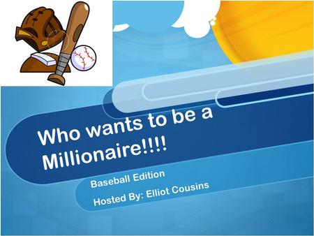 Who wants to be a Millionaire!!!! Baseball Edition Hosted By: Elliot Cousins.