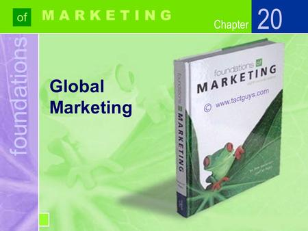 Chapter foundations of Chapter M A R K E T I N G Global Marketing 20.