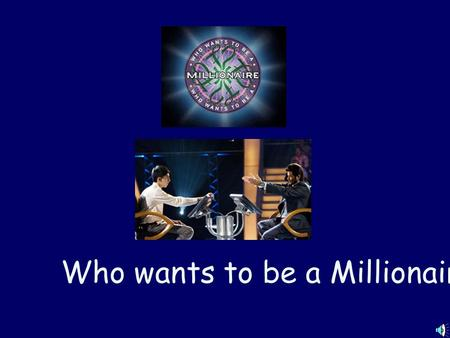 Who wants to be a Millionaire? MILLIONAIRE SCOREBOARD $100 $200 $300 $500 $1,000 $2,000 $4,000 $8,000 $16,000 $32,000 $64,000 $125,000 $250,000 $500,000.