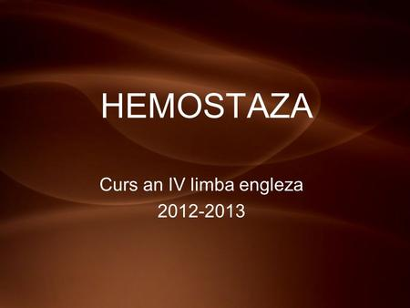 HEMOSTAZA Curs an IV limba engleza 2012-2013. HEMOSTASIS Hemostasis is defined as a property of circulation whereby blood is maintained within a vessel.