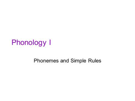 Phonology I Phonemes and Simple Rules. Connecting with last week Remember last week: the physics of speech. And, the idea that the consonant and vowel.