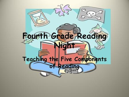 Fourth Grade Reading Night Teaching the Five Components of Reading.