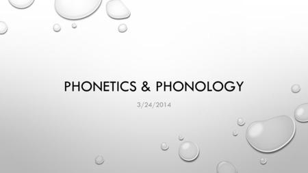 PHONETICS & PHONOLOGY 3/24/2014. AGENDA GO OVER CORRECTED HOMEWORK IN PAIRS/SMALL GROUPS (5 MIN) MAKE ANY CORRECTIONS TO HWK DUE TODAY, THEN TURN IN (5.