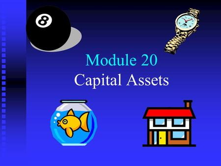 Module 20 Capital Assets. Menu 1. Capital assets 2. Capital gains and losses 3. §1231 4. Depreciation recapture.