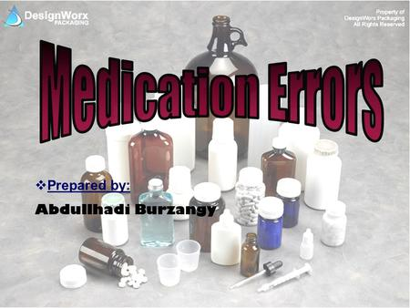 Medication Errors Prepared by: Abdullhadi Burzangy.