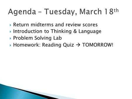  Return midterms and review scores  Introduction to Thinking & Language  Problem Solving Lab  Homework: Reading Quiz  TOMORROW!