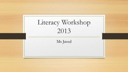 Literacy Workshop 2013 Ms Javed. Three Areas of English Speaking and Listening Reading Writing- includes spelling and handwriting.