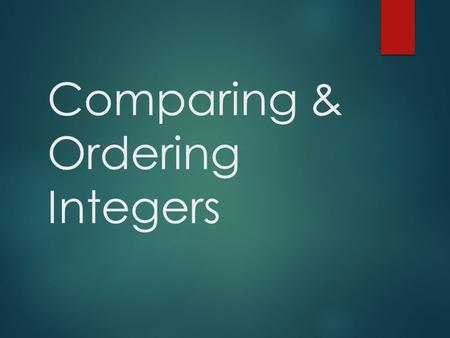 Comparing & Ordering Integers. Objective  Content Objective: We will compare and order integers. We will communicate mathematical ideas using graphical.