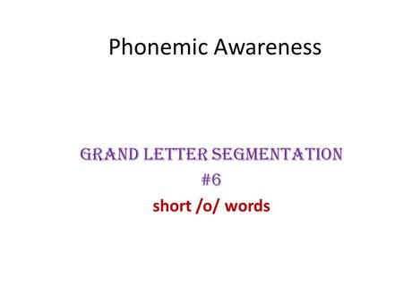Phonemic Awareness Grand Letter Segmentation #6 short /o/ words.