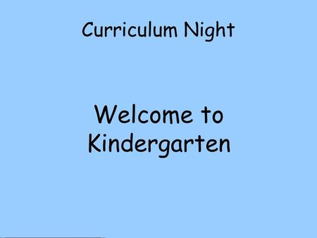 Curriculum Night Welcome to Kindergarten. Kindergarten Schedule ELA – reading, language arts, writing Lunch/Recess Math PE/Music- 12:45-1:30 Science/Social.