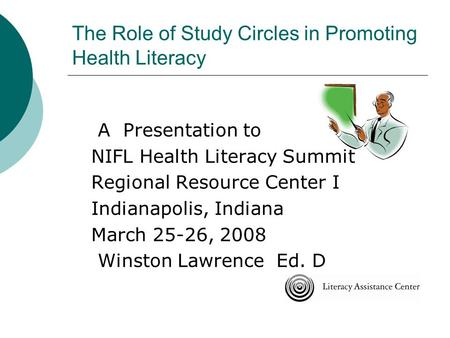 The Role of Study Circles in Promoting Health Literacy A Presentation to NIFL Health Literacy Summit Regional Resource Center I Indianapolis, Indiana March.