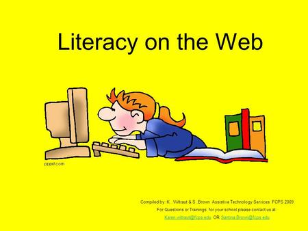Literacy on the Web Compiled by: K..Wiltraut & S.Brown Assistive Technology Services FCPS 2009 For Questions or Trainings for your school please contact.