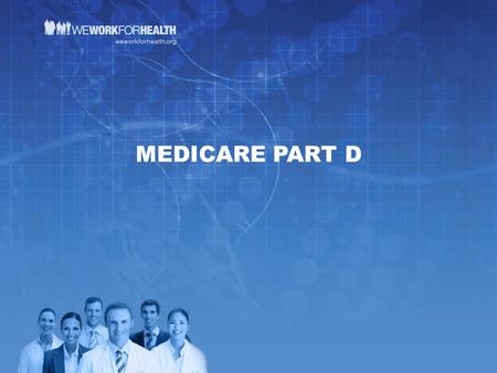 MEDICARE PART D. OUTLINE Introduction: Overview of Medicare and Medicare Part D Part D is a Successful Program Deficit Reduction and Medicare Part D Government.