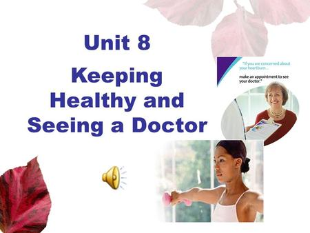 Unit 8 Keeping Healthy and Seeing a Doctor. Unit 8 New Practical English 1 Session 3 Section III Maintaining a Sharp Eye Section IV Trying Your Hand.