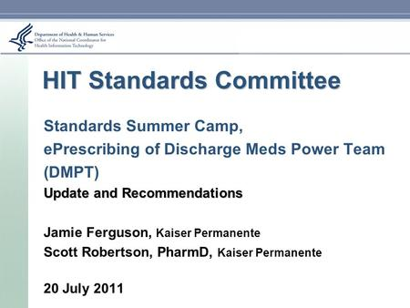 HIT Standards Committee Standards Summer Camp, ePrescribing of Discharge Meds Power Team (DMPT) Update and Recommendations Jamie Ferguson, Kaiser Permanente.