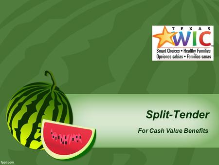 "Split-Tender For Cash Value Benefits. Purpose: To fully utilize the cash value benefit and ""split"" a partially WIC-tendered item with another form of."