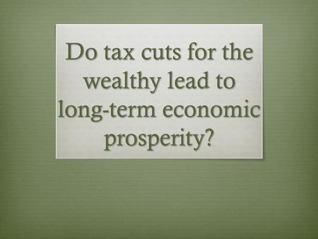 Do tax cuts for the wealthy lead to long-term economic prosperity?
