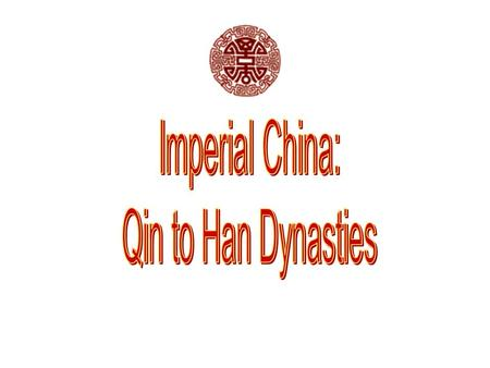 Q'in [Ch'in] Dynasty, 221-206 BCE Established China's first empire Shi Huangdi (221-206 B.C.E) Legalist rule –Bureaucratic administration –Centralized.