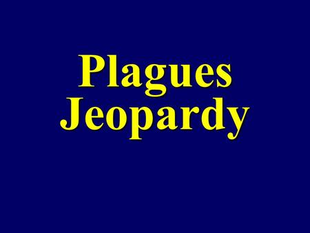 Plagues Jeopardy. $100 $200 $300 $400 $500 $100 $200 $300 $400 $500 $100 $200 $300 $400 $500 $100 $200 $300 $400 $500 $100 $200 $300 $400 $500 Vocabulary.