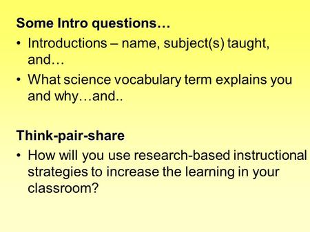 Some Intro questions… Introductions – name, subject(s) taught, and… What science vocabulary term explains you and why…and..Think-pair-share How will you.