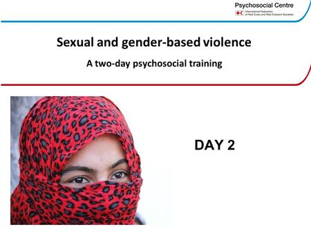 DAY 2 Sexual and gender-based violence A two-day psychosocial training.