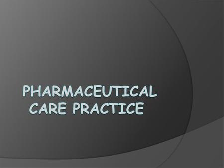 The changing role of the.pharmacist  This course describes the practice of pharmaceutical care is the new role for the pharmacist.  This course is designed.