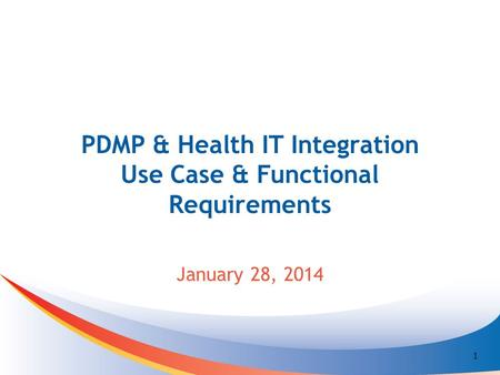 PDMP & Health IT Integration Use Case & Functional Requirements January 28, 2014 1.