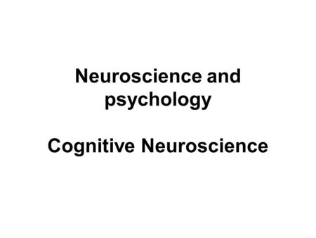 Neuroscience and psychology Cognitive Neuroscience.