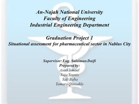 An-Najah National University Faculty of Engineering Industrial Engineering Department Graduation Project 1 Situational assessment for pharmaceutical sector.