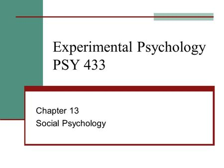 Experimental Psychology PSY 433 Chapter 13 Social Psychology.