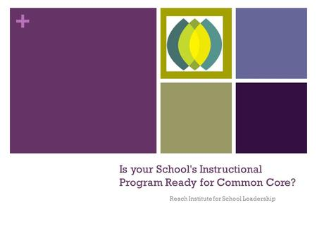 + Is your School's Instructional Program Ready for Common Core? Reach Institute for School Leadership.