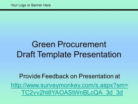 Your Logo or Banner Here Green Procurement Draft Template Presentation Provide Feedback on Presentation at  TC2vv2ht8YAOAStWnBLcQA_3d_3d.
