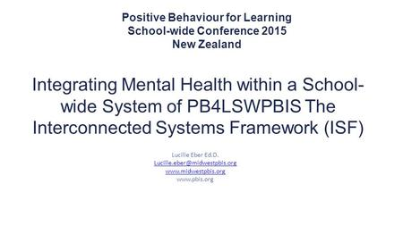 Positive Behaviour for Learning School-wide Conference 2015 New Zealand Integrating Mental Health within a School- wide System of PB4LSWPBIS The Interconnected.