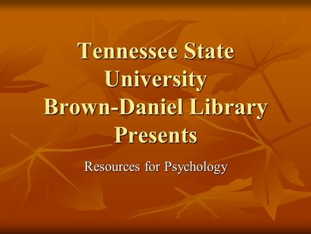 Tennessee State University Brown-Daniel Library Presents Resources for Psychology.