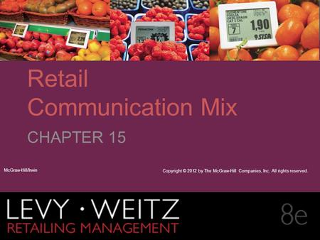Retailing Management 8e© The McGraw-Hill Companies, All rights reserved. 15 - CHAPTER 2CHAPTER 1CHAPTER 15 Retail Communication Mix CHAPTER 15 McGraw-Hill/Irwin.
