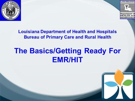 Sub-title The Basics/Getting Ready For EMR/HIT Louisiana Department of Health and Hospitals Bureau of Primary Care and Rural Health.