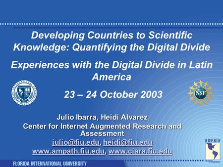 Developing Countries to Scientific Knowledge: Quantifying the Digital Divide Experiences with the Digital Divide in Latin America 23 – 24 October 2003.