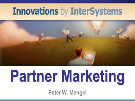 Partner Marketing Peter W. Mengel. Benefits for the Partner ? Support by InterSystems InterSystems is strong in Partnerships.