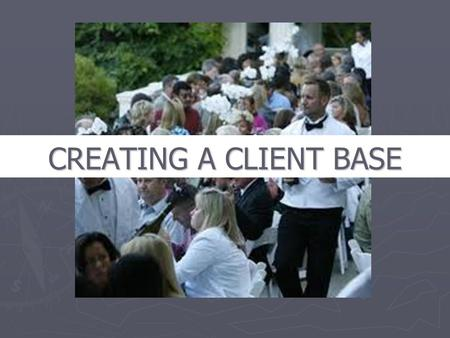 CREATING A CLIENT BASE. PROSPECTING STRATEGIES ► FOCUS ON DIRECT CONTACT WITH PEOPLE AS THE WAY TO BUILD A CLIENT BASE ► ALWAYS NETWORK ► DEVISE A PLAN.