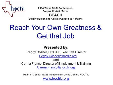 2014 Texas SILC Conference, Corpus Christi, Texas BEACH Building Expanding Abilities Capacities Horizons Reach Your Own Greatness & Get that Job Presented.