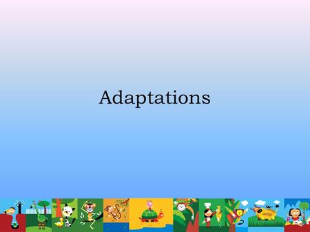 Adaptations How do adaptations help animals survive in their environment? An adaptation is a body part or behavior that helps an animal survive in a.