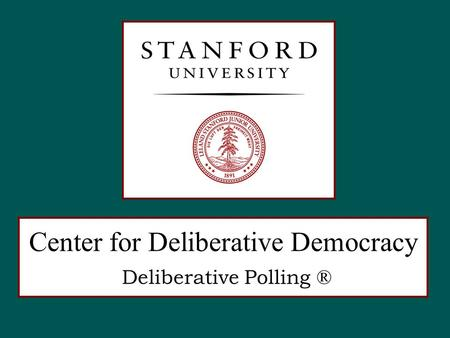 Center for Deliberative Democracy Deliberative Polling ®