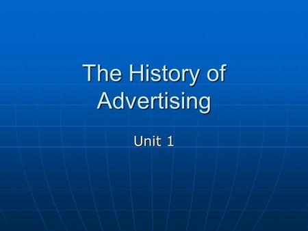 The History of Advertising Unit 1. Ad Buzz - Branding (logo) didn't become common until the late 1800s - Products where sold generically (without a brand)
