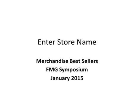 Enter Store Name Merchandise Best Sellers FMG Symposium January 2015.