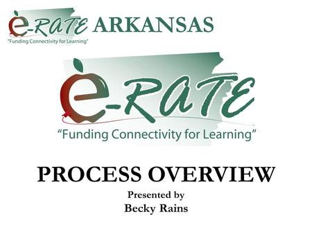 ARKANSAS PROCESS OVERVIEW Presented by Becky Rains.
