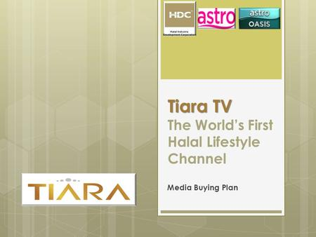 Tiara TV Tiara TV The World's First Halal Lifestyle Channel Media Buying Plan.