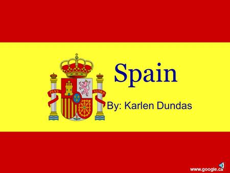 Spain By: Karlen Dundas www.google.ca Map of Spain www.google.ca.